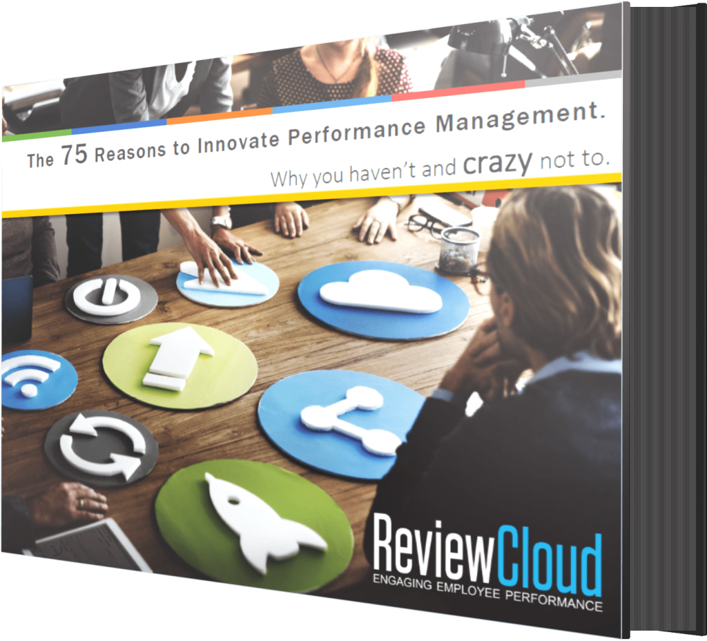 Download the Whitepaper: 75 Reasons to Innovate Performance Management. Why you haven't and crazy not to.
